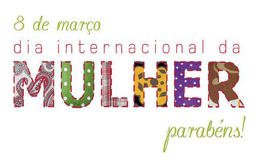 08 de Março dia Internacional da Mulher, Feliz dia das Mulheres!