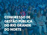 Governo do Estado abre inscrições para 13º Congresso de Gestão Pública do RN.