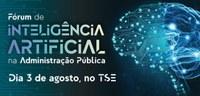 TSE promove Fórum de Inteligência Artificial da Administração Pública!
